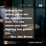 Abe-Brown-Wisdom-Sitting-in-the-county-jail-is-not-the-time-to-become-wise.