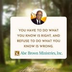 Abe-Brown-Wisdom-You-have-to-do-what-you-know-is-right